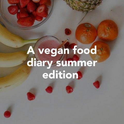 A vegan food diary summer edition